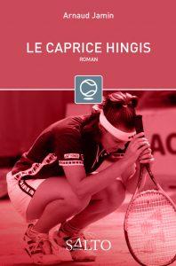 Couverture «Le caprice Hingis» aux éditions Salto par Arnaud Jamin, journaliste